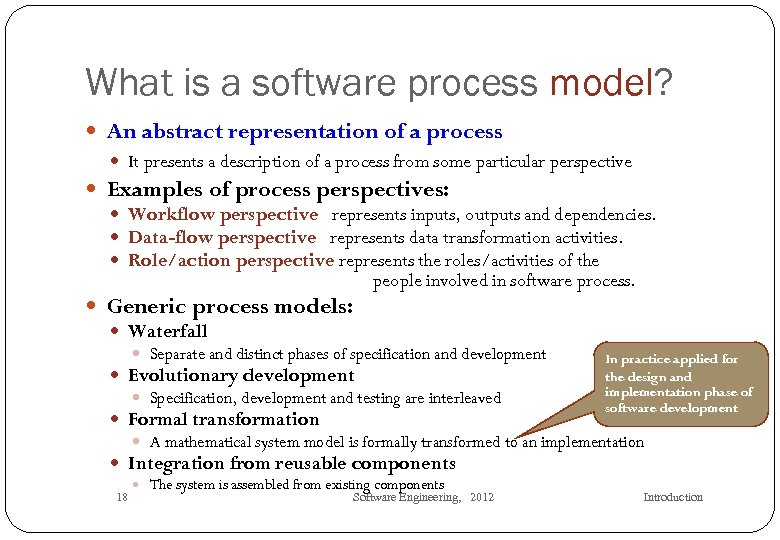 What is a software process model? An abstract representation of a process It presents