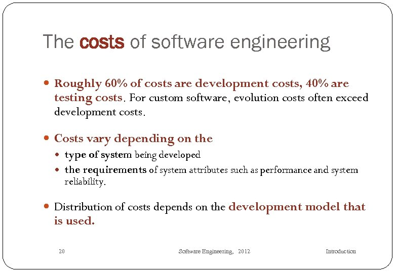 The costs of software engineering Roughly 60% of costs are development costs, 40% are