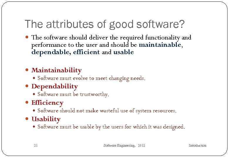 The attributes of good software? The software should deliver the required functionality and performance