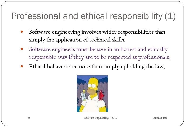 Professional and ethical responsibility (1) Software engineering involves wider responsibilities than simply the application