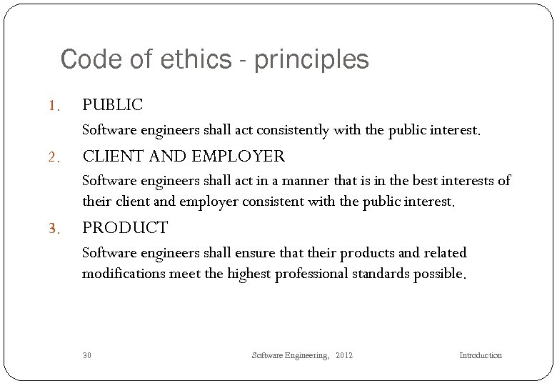 Code of ethics - principles 1. PUBLIC Software engineers shall act consistently with the