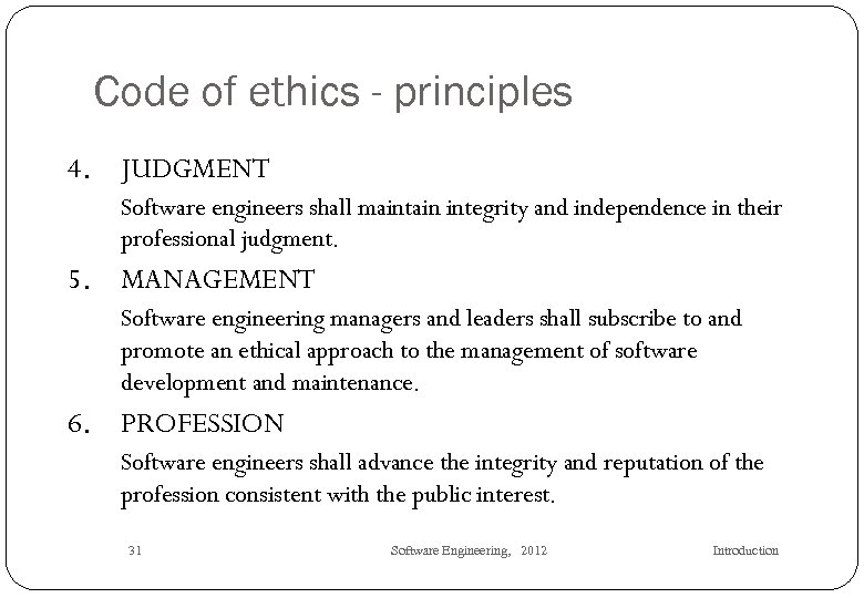 Code of ethics - principles 4. JUDGMENT Software engineers shall maintain integrity and independence