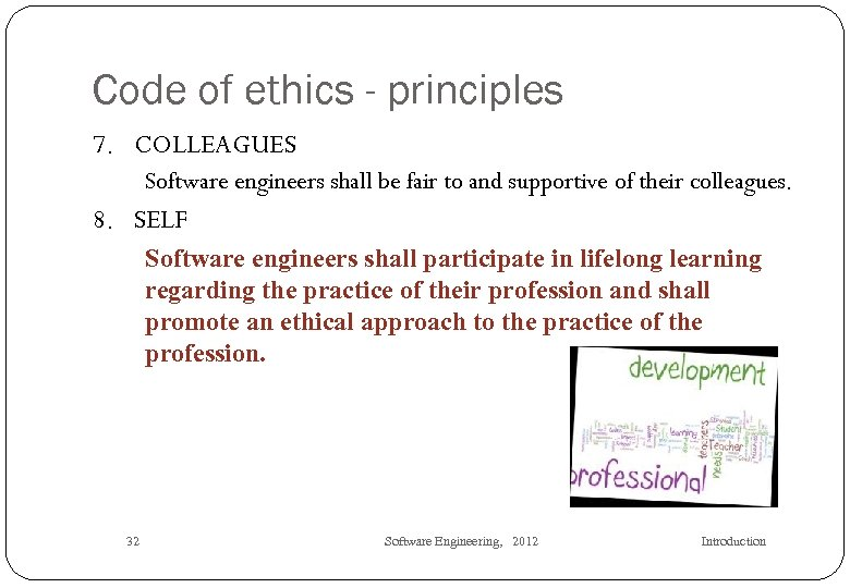 Code of ethics - principles 7. COLLEAGUES Software engineers shall be fair to and