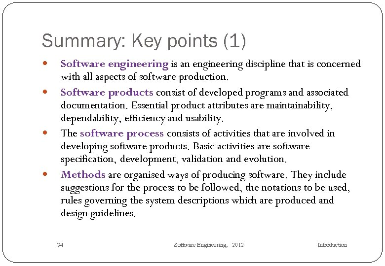 Summary: Key points (1) Software engineering is an engineering discipline that is concerned with