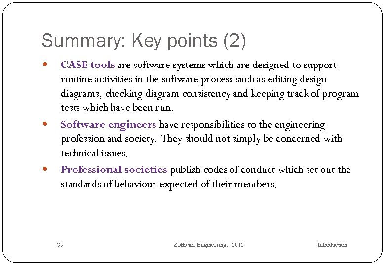 Summary: Key points (2) CASE tools are software systems which are designed to support