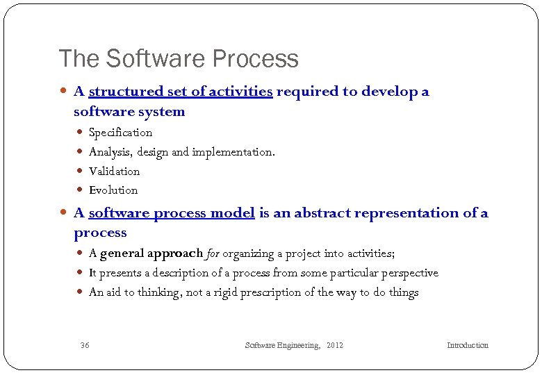 The Software Process A structured set of activities required to develop a software system