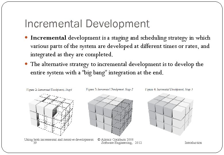 Incremental Development Incremental development is a staging and scheduling strategy in which various parts
