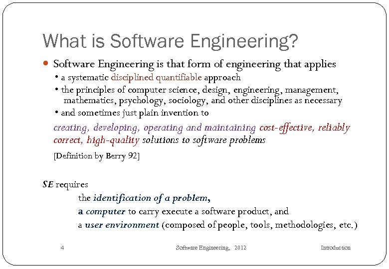 What is Software Engineering? Software Engineering is that form of engineering that applies •