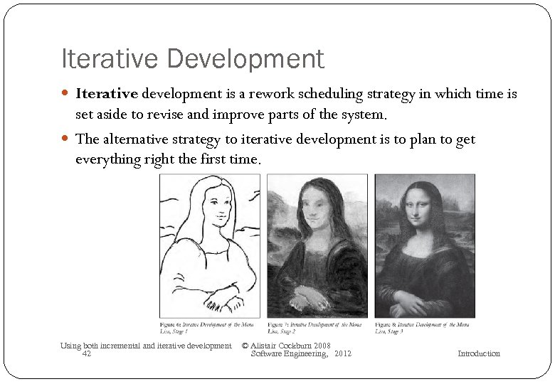 Iterative Development Iterative development is a rework scheduling strategy in which time is set