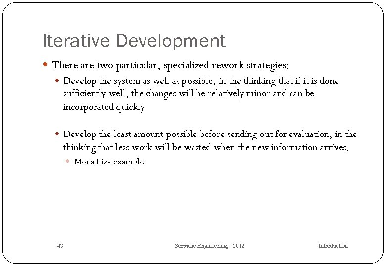 Iterative Development There are two particular, specialized rework strategies: Develop the system as well
