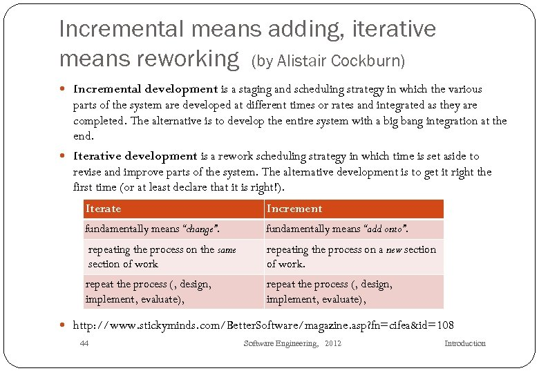 Incremental means adding, iterative means reworking (by Alistair Cockburn) Incremental development is a staging
