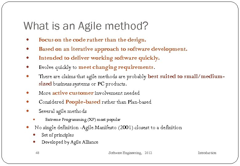 What is an Agile method? Focus on the code rather than the design. Based