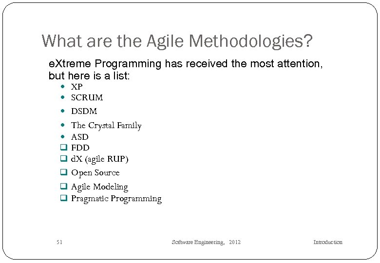 What are the Agile Methodologies? e. Xtreme Programming has received the most attention, but