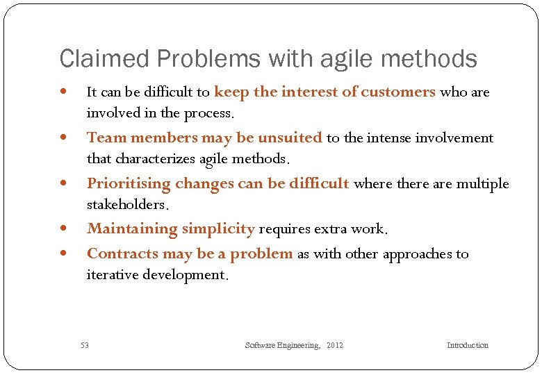 Claimed Problems with agile methods It can be difficult to keep the interest of
