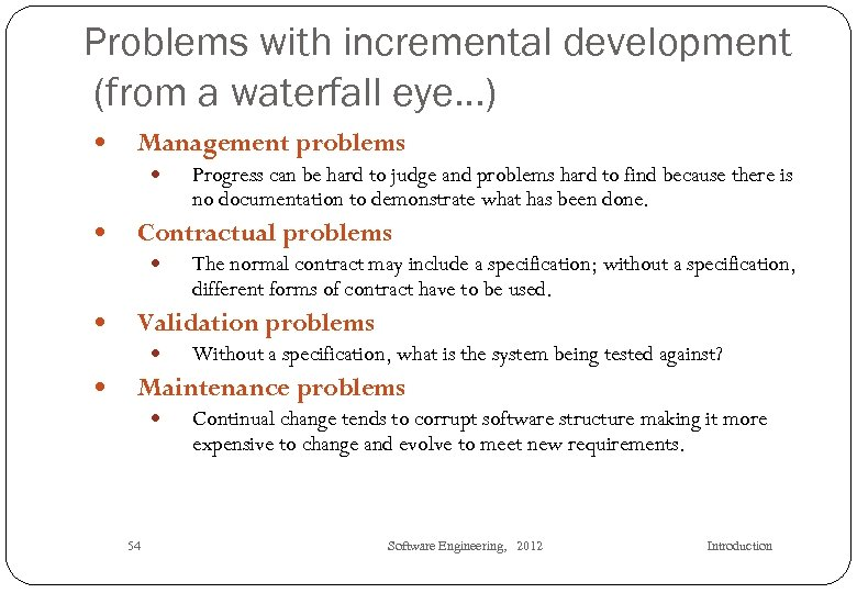 Problems with incremental development (from a waterfall eye…) Management problems Contractual problems The normal