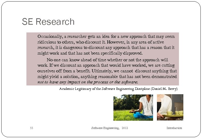 SE Research Occasionally, a researcher gets an idea for a new approach that may