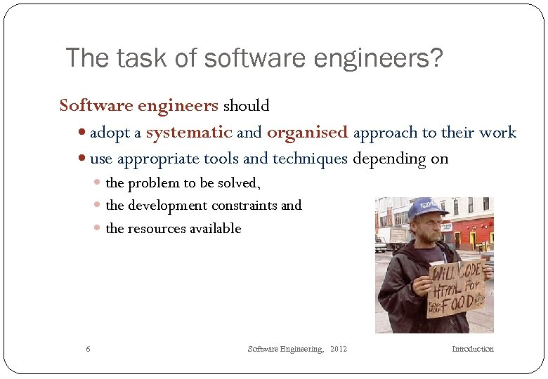 The task of software engineers? Software engineers should adopt a systematic and organised approach