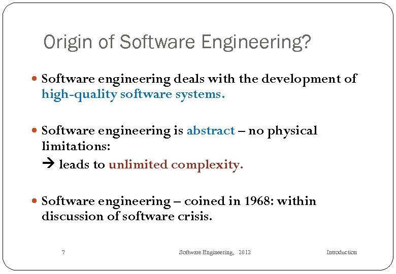 Origin of Software Engineering? Software engineering deals with the development of high-quality software systems.