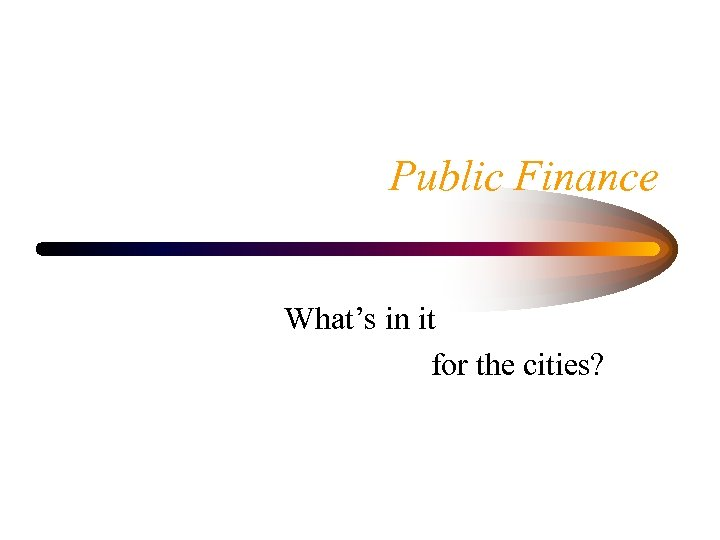 Public Finance What's in it for the cities?
