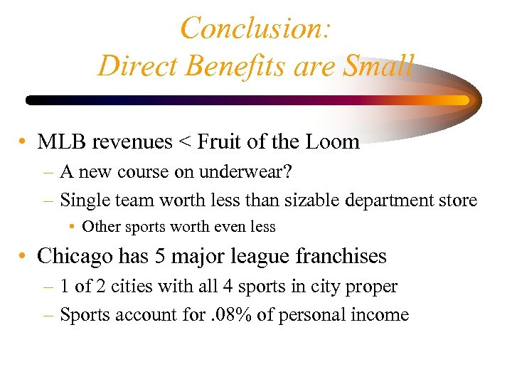 Conclusion: Direct Benefits are Small • MLB revenues < Fruit of the Loom –