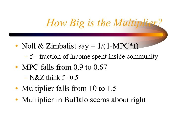 How Big is the Multiplier? • Noll & Zimbalist say = 1/(1 -MPC*f) –