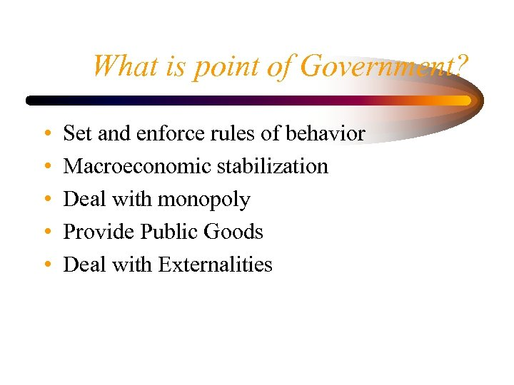 What is point of Government? • • • Set and enforce rules of behavior