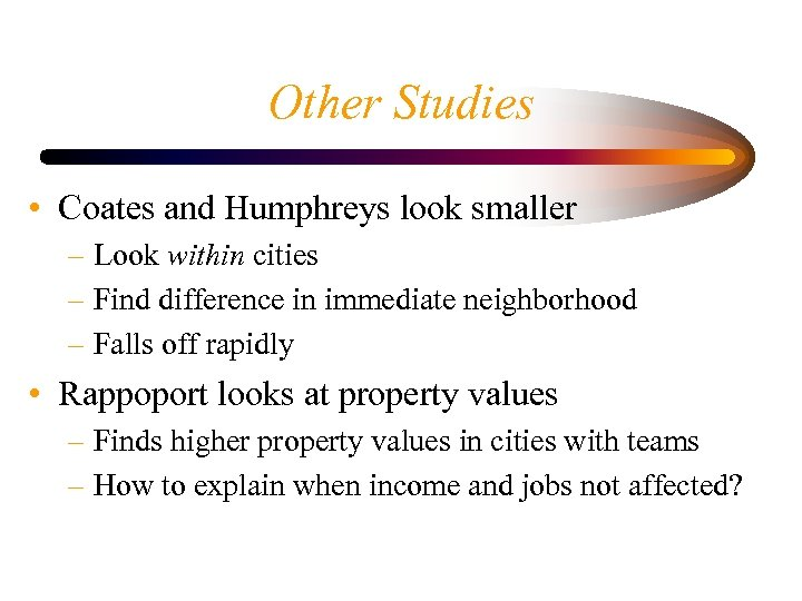 Other Studies • Coates and Humphreys look smaller – Look within cities – Find