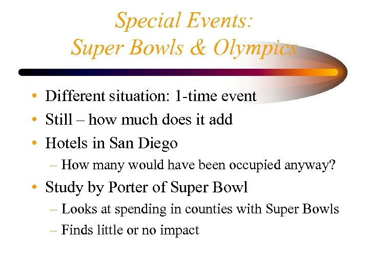 Special Events: Super Bowls & Olympics • Different situation: 1 -time event • Still
