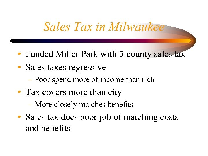 Sales Tax in Milwaukee • Funded Miller Park with 5 -county sales tax •