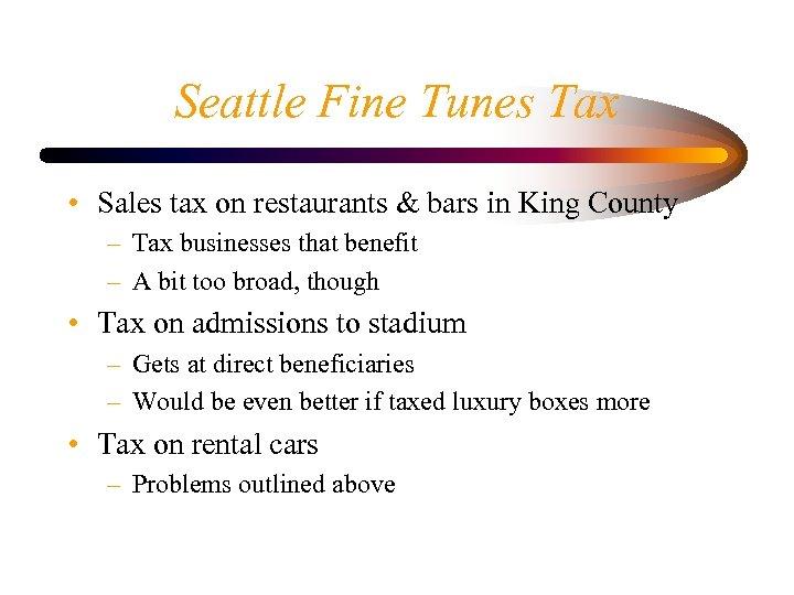 Seattle Fine Tunes Tax • Sales tax on restaurants & bars in King County