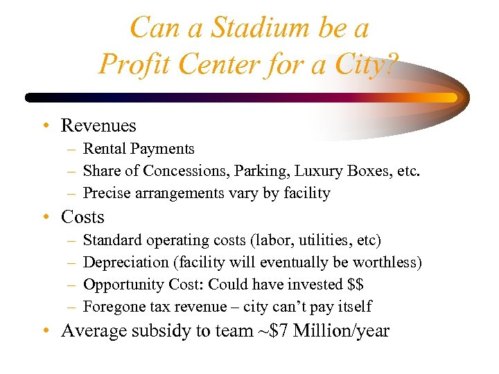 Can a Stadium be a Profit Center for a City? • Revenues – Rental