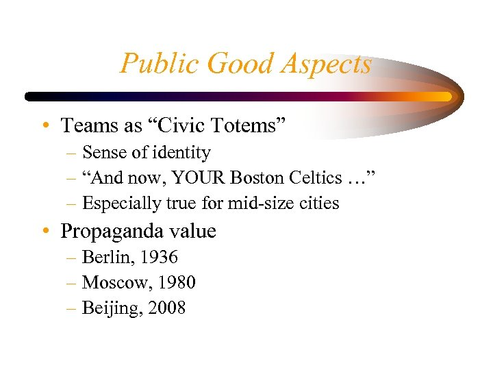 """Public Good Aspects • Teams as """"Civic Totems"""" – Sense of identity – """"And"""