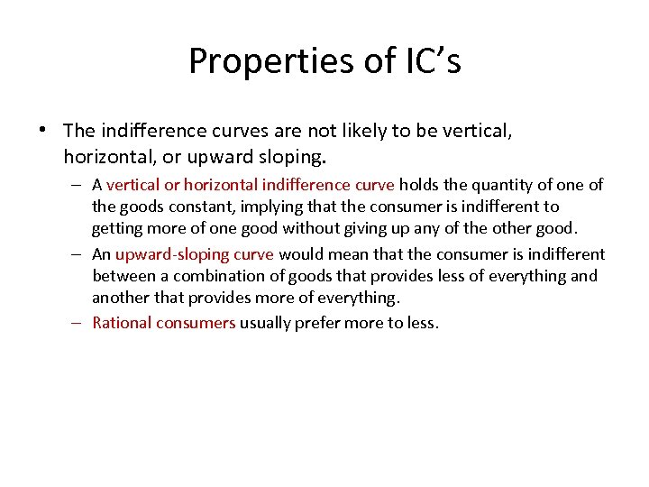 Properties of IC's • The indifference curves are not likely to be vertical, horizontal,