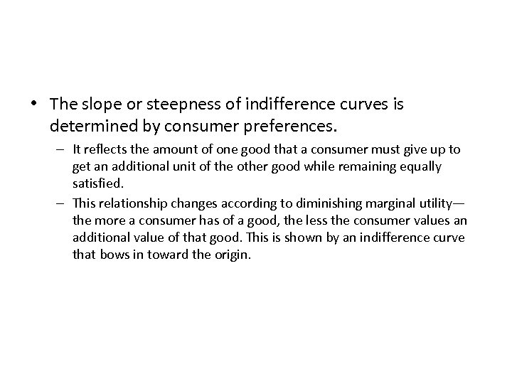 • The slope or steepness of indifference curves is determined by consumer preferences.