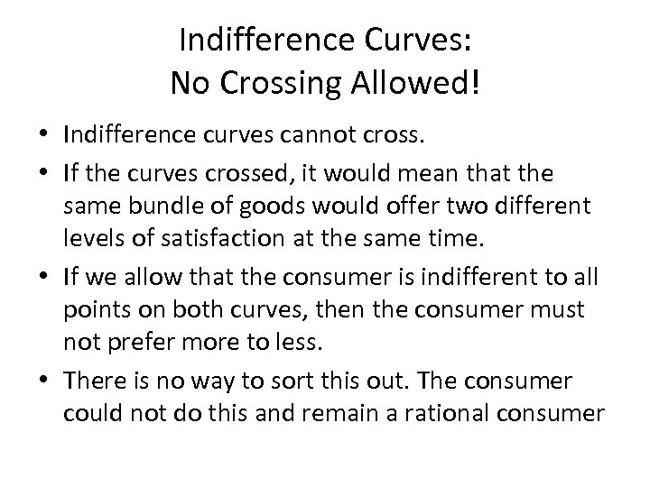 Indifference Curves: No Crossing Allowed! • Indifference curves cannot cross. • If the curves
