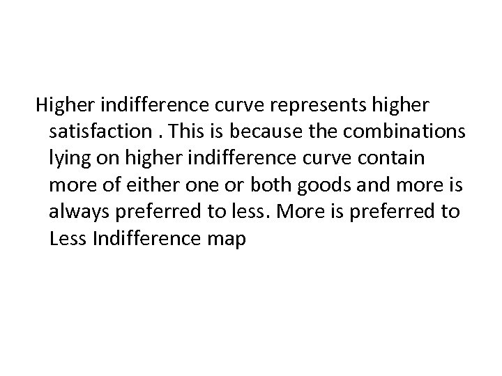Higher indifference curve represents higher satisfaction. This is because the combinations lying on