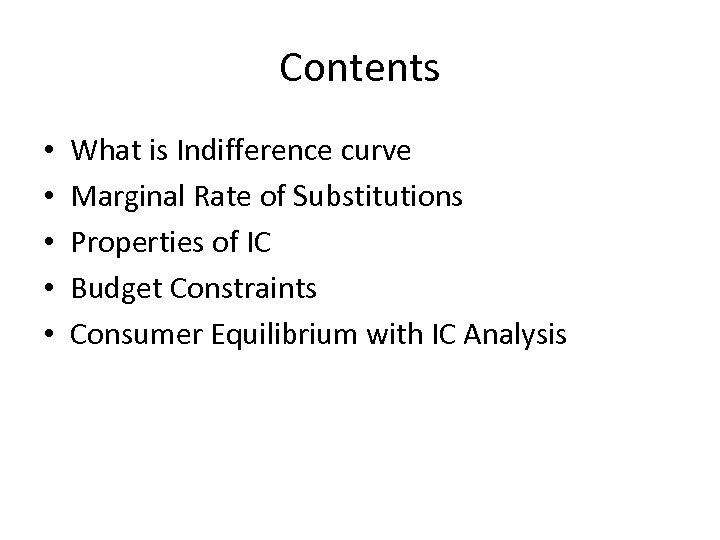 Contents • • • What is Indifference curve Marginal Rate of Substitutions Properties of