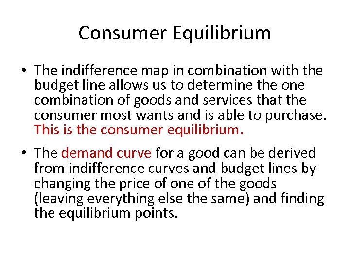 Consumer Equilibrium • The indifference map in combination with the budget line allows us