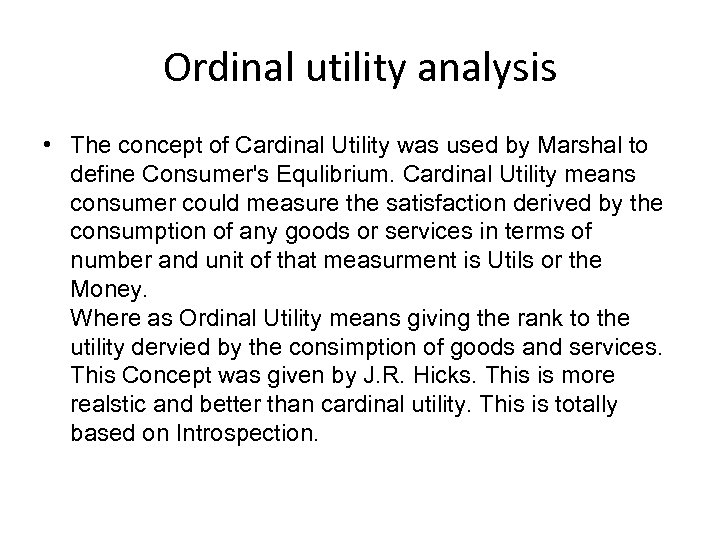 Ordinal utility analysis • The concept of Cardinal Utility was used by Marshal to