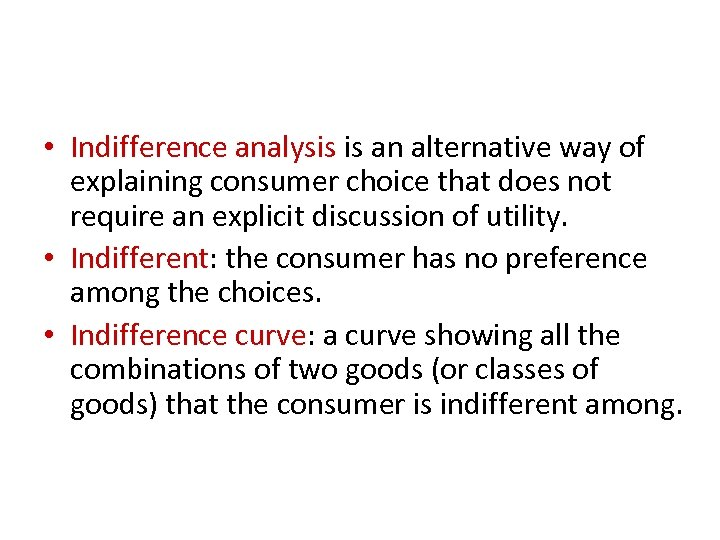 • Indifference analysis is an alternative way of explaining consumer choice that does