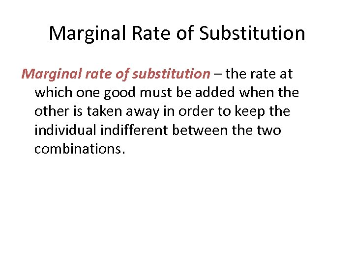 Marginal Rate of Substitution Marginal rate of substitution – the rate at which one