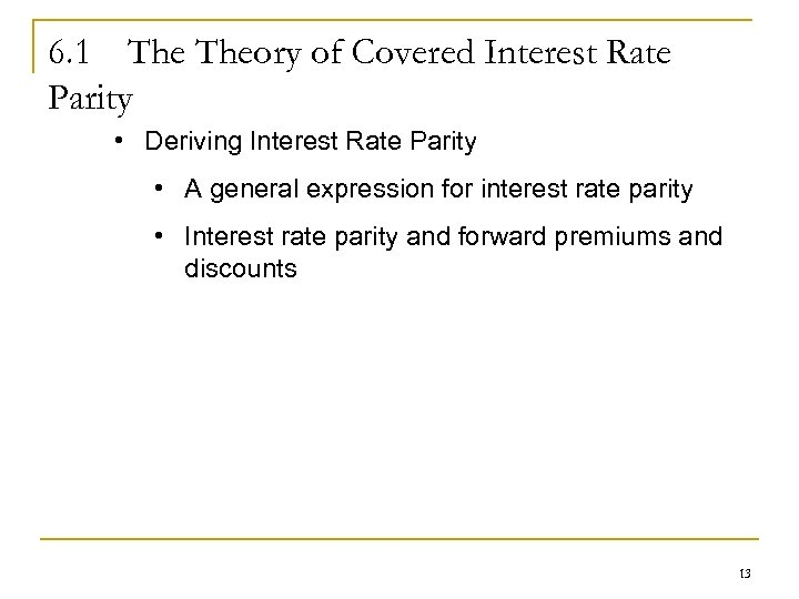 6. 1 Theory of Covered Interest Rate Parity • Deriving Interest Rate Parity •