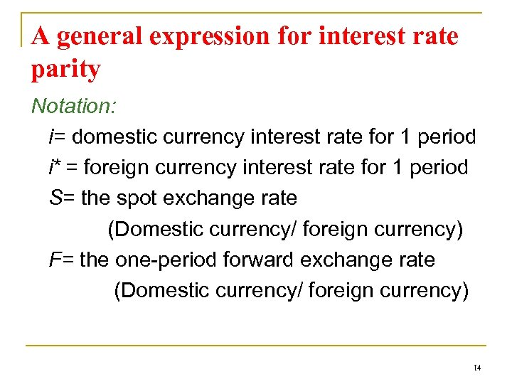 A general expression for interest rate parity Notation: i= domestic currency interest rate for