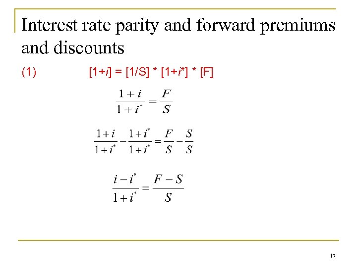 Interest rate parity and forward premiums and discounts (1) [1+i] = [1/S] * [1+i*]