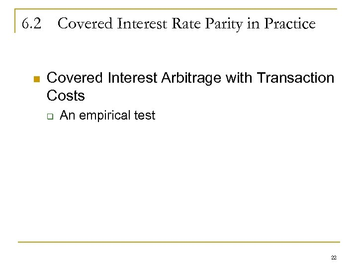 6. 2 Covered Interest Rate Parity in Practice n Covered Interest Arbitrage with Transaction