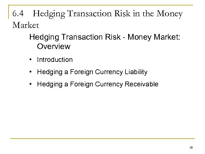 6. 4 Hedging Transaction Risk in the Money Market Hedging Transaction Risk - Money