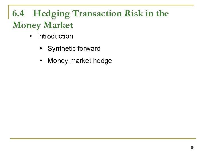 6. 4 Hedging Transaction Risk in the Money Market • Introduction • Synthetic forward