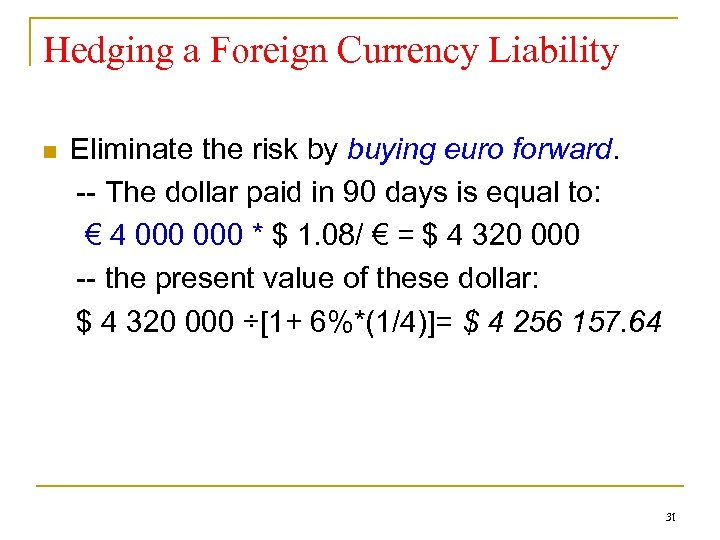 Hedging a Foreign Currency Liability n Eliminate the risk by buying euro forward. --