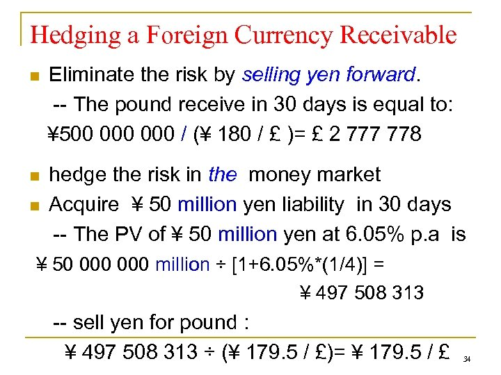 Hedging a Foreign Currency Receivable n Eliminate the risk by selling yen forward. --