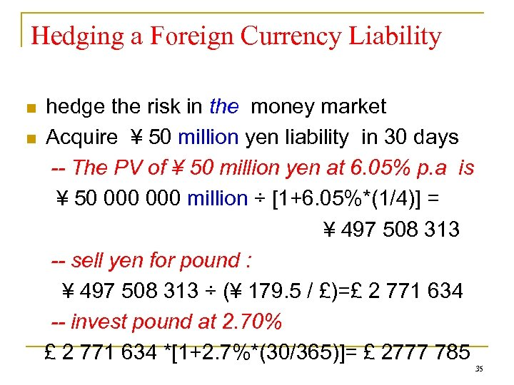 Hedging a Foreign Currency Liability n n hedge the risk in the money market